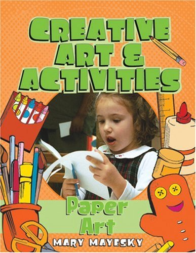 Creative Art and Activities Paper Art  2004 9781401834203 Front Cover