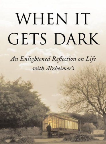 When It Gets Dark An Enlightened Reflection on Life with Alzheimer's N/A edition cover