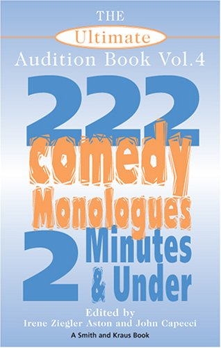 Ultimate Audition Book, Volume 4 : 222 Comedy Monologues, 2 Minutes and Under N/A edition cover