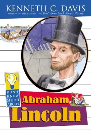 Don't Know Much about Abraham Lincoln   2004 9780060288204 Front Cover