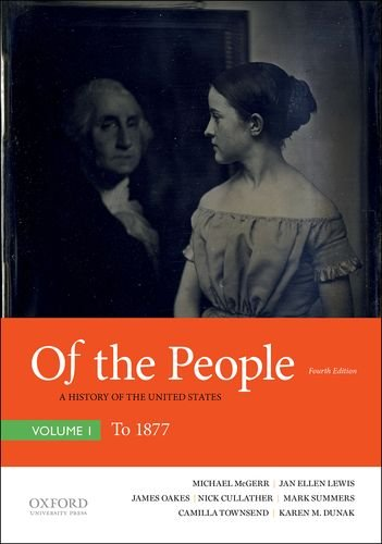 Of the People A History of the United States, Volume I: To 1877 4th 2019 9780190910204 Front Cover