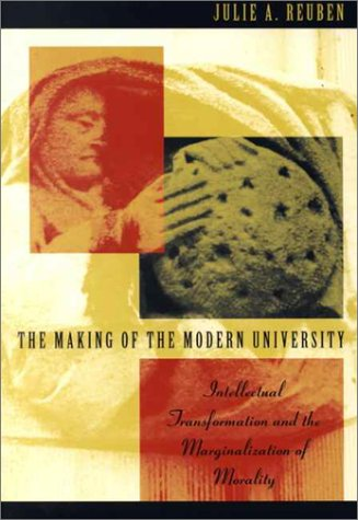 Making of the Modern University Intellectual Transformation and the Marginalization of Morality  1996 edition cover