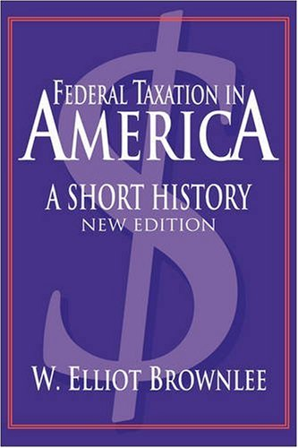 Federal Taxation in America A Short History 2nd 2004 (Revised) edition cover