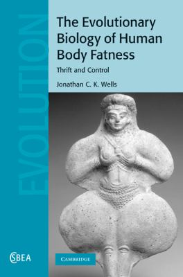 Evolutionary Biology of Human Body Fatness Thrift and Control  2010 9780521884204 Front Cover