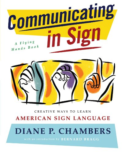 Communicating in Sign Creative Ways to Learn American Sign Language (ASL)  1998 9780684835204 Front Cover