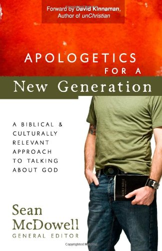 Apologetics for a New Generation A Biblical and Culturally Relevant Approach to Talking about God  2009 edition cover