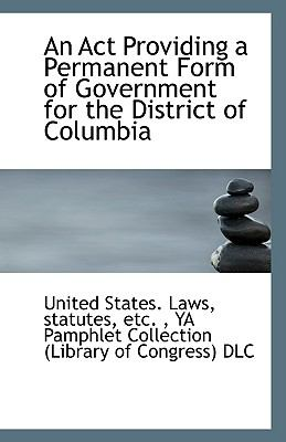 Act Providing a Permanent Form of Government for the District of Columbi N/A 9781113396204 Front Cover