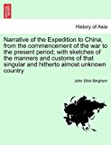 Narrative of the Expedition to China, from the Commencement of the War to the Present Period; with Sketches of the Manners and Customs of That Singul  N/A 9781241457204 Front Cover