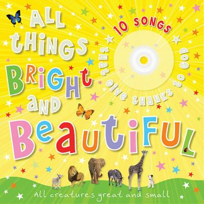 All Things Bright and Beautiful   2008 9781400313204 Front Cover