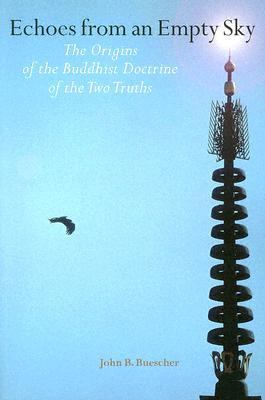 Echoes from an Empty Sky The Origins of the Buddhist Doctrine of the Two Truths  2005 9781559392204 Front Cover