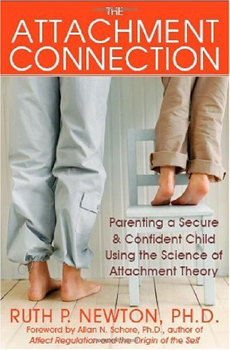 Attachment Connection Parenting a Secure and Confident Child Using the Science of Attachment Theory  2008 edition cover