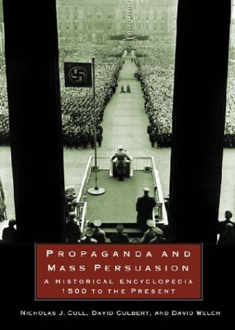 Propaganda and Mass Persuasion A Historical Encyclopedia, 1500 to the Present  2003 9781576078204 Front Cover