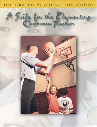 Integrated Physical Education A Guide for the Elementary Classroom Teacher N/A edition cover