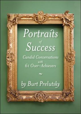 Portraits of Success Candid Conversations with 60 Over-Achievers  2010 9781935071204 Front Cover