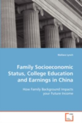 Family Socioeconomic Status, College Education and Earnings in China:   2008 9783836491204 Front Cover