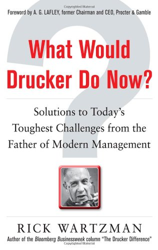 What Would Drucker Do Now? Solutions to Today's Toughest Business Challenges from the Father of Modern Management  2012 edition cover