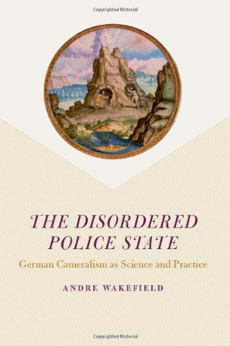 Disordered Police State German Cameralism as Science and Practice  2009 9780226870205 Front Cover