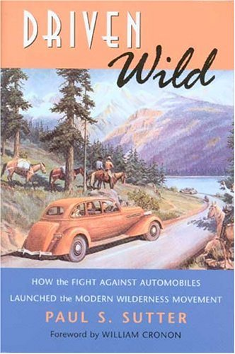 Driven Wild How the Fight Against Automobiles Launched the Modern Wilderness Movement N/A edition cover