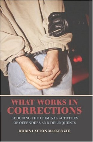 What Works in Corrections Reducing the Criminal Activities of Offenders and Delinquents  2006 9780521001205 Front Cover