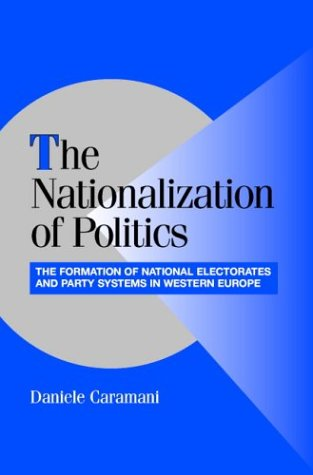 Nationalization of Politics The Formation of National Electorates and Party Systems in Western Europe  2004 edition cover