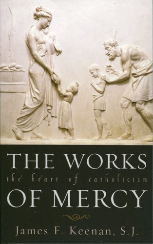 Works of Mercy The Heart of Catholicism  2004 edition cover