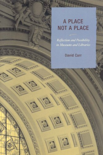 Place, Not a Place Reflection and Possibility in Museums and Libraries  2006 9780759110205 Front Cover