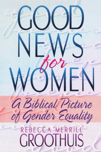Good News for Women A Biblical Picture of Gender Equality N/A edition cover