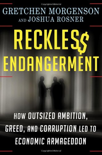 Reckless Endangerment How Outsized Ambition, Greed, and Corruption Led to Economic Armageddon  2011 9780805091205 Front Cover