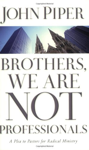 Brothers, We Are Not Professionals A Plea to Pastors for Radical Ministry  2002 edition cover