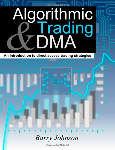 Algorithmic Trading and DMA: An Introduction to Direct Access Trading Strategies N/A 9780956399205 Front Cover