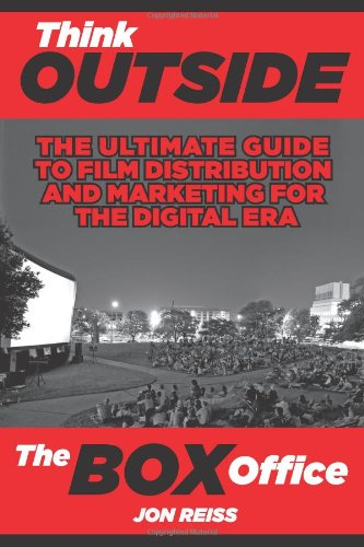 Think Outside the Box Office The Ultimate Guide to Film Distribution and Marketing for the Digital Era  2010 edition cover