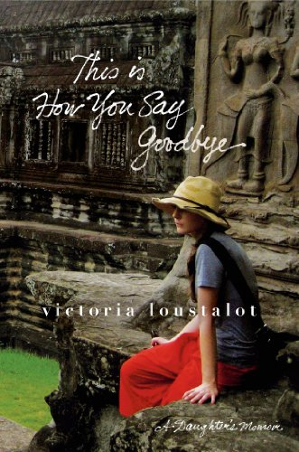 This Is How You Say Goodbye A Daughter's Memoir N/A 9781250005205 Front Cover