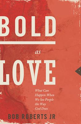 Bold as Love What Can Happen When We See People the Way God Does  2012 9781400204205 Front Cover