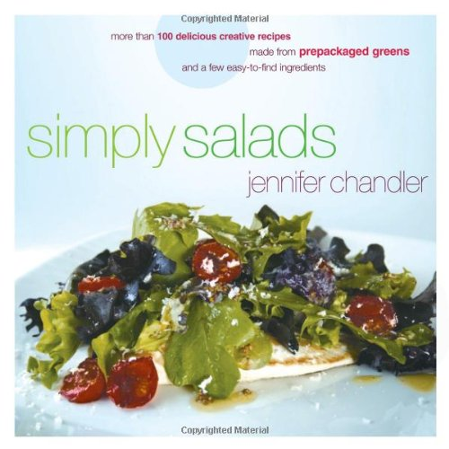 Simply Salads More Than 100 Creative Recipes You Can Make in Minutes from Prepackaged Greens and a Few Easy-to-Find Ingredients  2007 9781401603205 Front Cover
