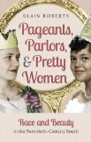 Pageants, Parlors, and Pretty Women Race and Beauty in the Twentieth-Century South  2014 edition cover