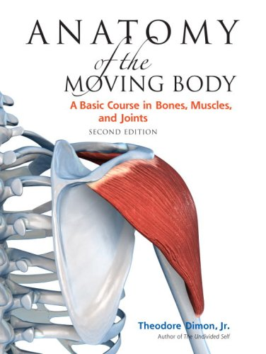 Anatomy of the Moving Body A Basic Course in Bones, Muscles, and Joints 2nd 2008 (Revised) edition cover