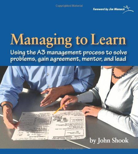 Managing to Learn Using the A3 Management Process to Solve Problems, Gain Agreement, Manage, Mentor, and Lead N/A 9781934109205 Front Cover