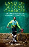 Land of Second Chances The Impossible Rise of Rwanda's Cycling Team  2013 9781937715205 Front Cover