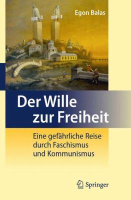Der Wille Zur Freiheit: Eine Gefahrliche Reise Durch Faschismus Und Kommunismus  2012 edition cover