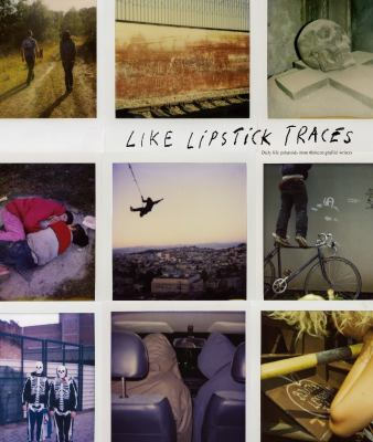 Like Lipstick Traces Daily Life Polaroids from Thirteen Graffiti Writers  2009 edition cover
