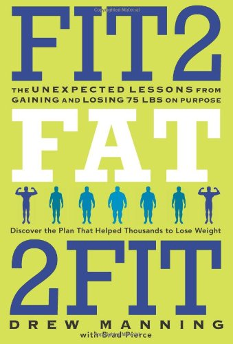Fit2Fat2Fit The Unexpected Lessons from Gaining and Losing 75 Lbs on Purpose  2012 edition cover