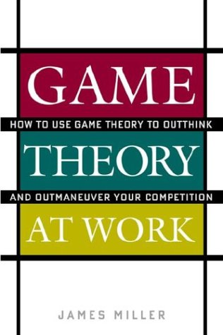 Game Theory at Work How to Use Game Theory to Outthink and Outmaneuver Your Competition  2003 9780071400206 Front Cover