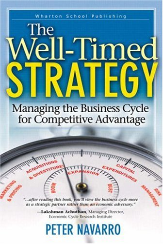 Well-Timed Strategy Managing the Business Cycle for Competitive Advantage  2006 9780131494206 Front Cover