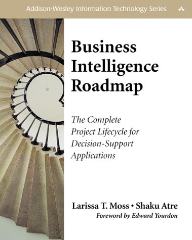 Business Intelligence Roadmap The Complete Project Lifecycle for Decision-Support Applications  2003 edition cover