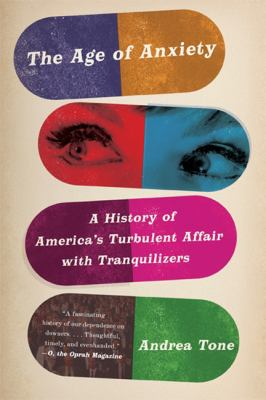 Age of Anxiety A History of America's Turbulent Affair with Tranquilizers N/A edition cover