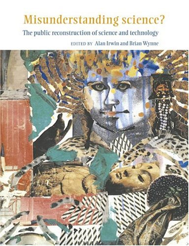 Misunderstanding Science? The Public Reconstruction of Science and Technology  2002 edition cover