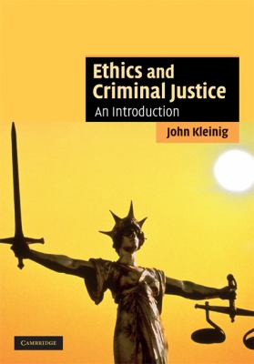 Ethics and Criminal Justice An Introduction  2008 9780521864206 Front Cover