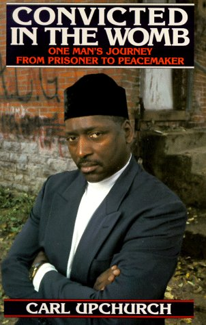 Convicted in the Womb One Man's Journey from Prisoner to Peacemaker N/A 9780553375206 Front Cover