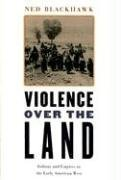 Violence over the Land Indians and Empires in the Early American West  2006 edition cover