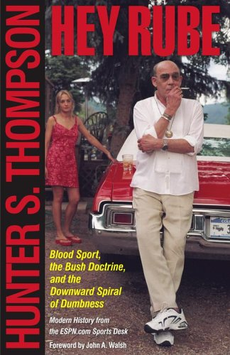 Hey Rube Blood Sport, the Bush Doctrine, and the Downward Spiral of Dumbness - Modern History from the Sports Desk  2004 edition cover